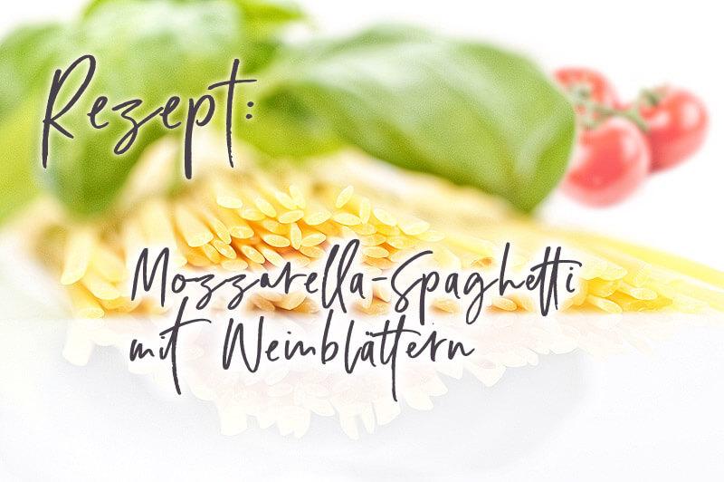 Mozzarella-Spaghetti mit Weinblättern | Rezept