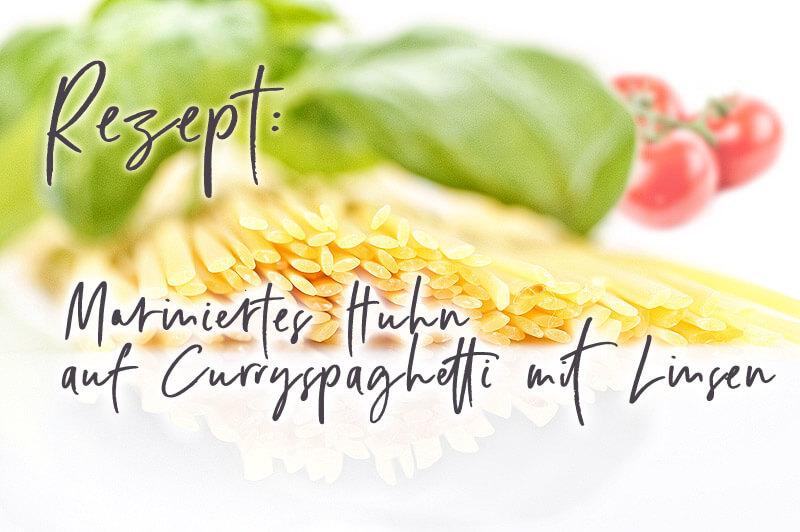 Mariniertes Huhn auf Curryspaghetti mit Linsen
