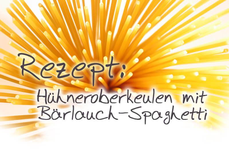 Hühneroberkeulen mit Bärlauchspaghetti