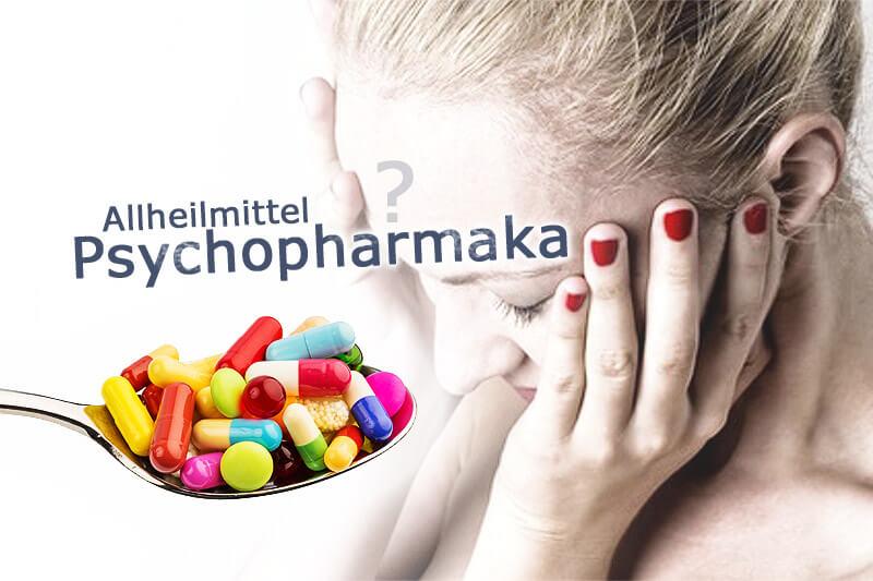 Psychopharmaka: Allheilmittel bei seelischen Problemen?