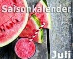 Saisonkalender Obst & Gemüse: Juli