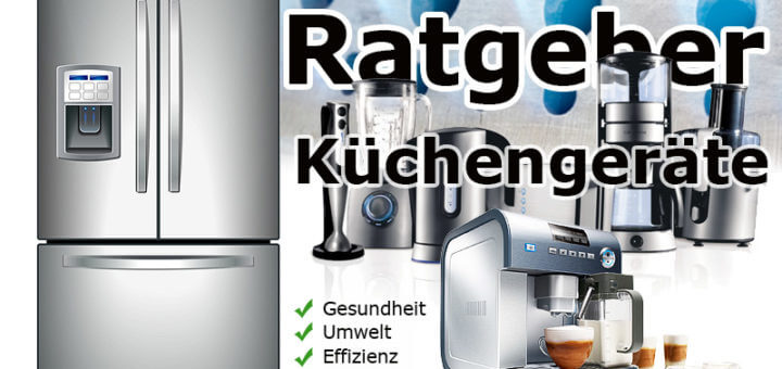 Ratgeber Küchengeräte: Worauf Sie bei Kauf & Planung achten sollten